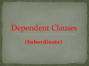 Dependent Clauses Subordinate The Adjective Clause Follows the