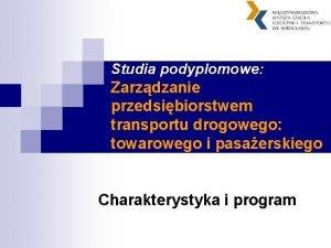 Studia podyplomowe Zarzdzanie przedsibiorstwem transportu drogowego towarowego i