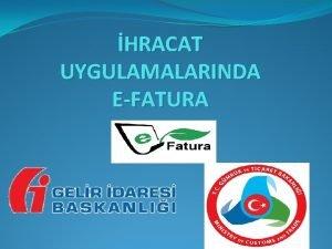HRACAT UYGULAMALARINDA EFATURA Uygulamann Kapsam Satc eFatura sistemine