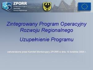 Zintegrowany Program Operacyjny Rozwoju Regionalnego Uzupenienie Programu zatwierdzone