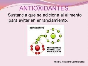 ANTIOXIDANTES Sustancia que se adiciona al alimento para