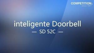 COMPETITION Since 1997 inteligente Doorbell SD 52 C
