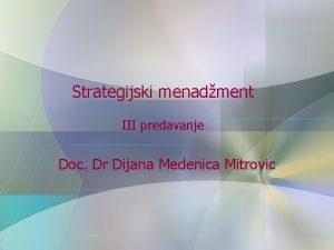 Strategijski menadment III predavanje Doc Dr Dijana Medenica