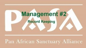 Management 2 Record Keeping Record Keeping A method