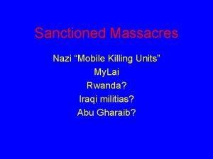 Sanctioned Massacres Nazi Mobile Killing Units My Lai