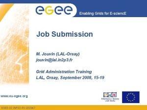Enabling Grids for Escienc E Job Submission M