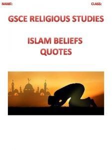 NAME CLASS GSCE RELIGIOUS STUDIES ISLAM BELIEFS QUOTES