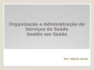 Organizao e Administrao de Servios de Sade Gesto