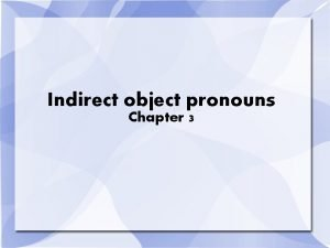 Indirect object pronouns Chapter 3 What are indirect