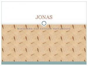 JONAS MISIONERO DEL ANTIGUO TESTAMENTO JONAS Procedencia de