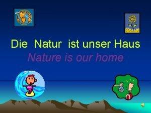 Die Natur ist unser Haus Nature is our