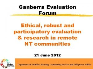 Canberra Evaluation Forum Ethical robust and participatory evaluation