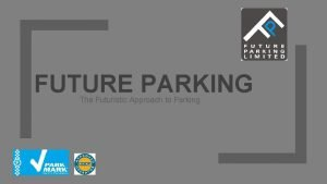 FUTURE PARKING The Futuristic Approach to Parking Who