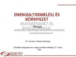 ENERGIATERMELS S KRNYEZET BMEGEENAEK 7 S Pernye BMEGEENAKM