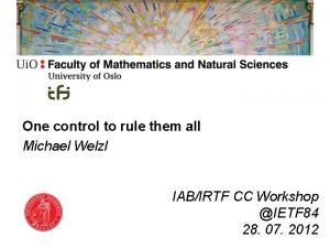 One control to rule them all Michael Welzl