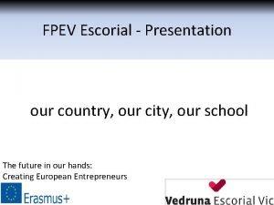 FPEV Escorial Presentation our country our city our