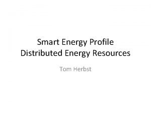 Smart Energy Profile Distributed Energy Resources Tom Herbst