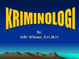 By Adhi Wibowo S H M H KRIMINOLOGI