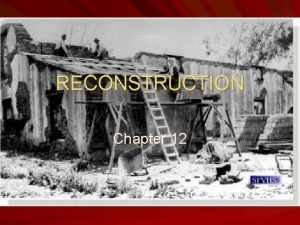 RECONSTRUCTION Chapter 12 Lincolns Plan for Reconstruction 1865