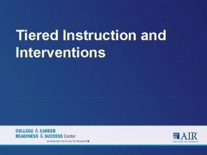 Tiered Instruction and Interventions Levels Tiers and Interventions