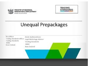 Unequal Prepackages Ben Aitken Trading Standards Officer Trading