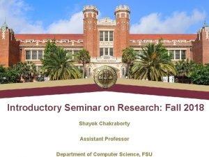 Introductory Seminar on Research Fall 2018 Shayok Chakraborty