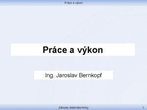 Prce a vkon Ing Jaroslav Bernkopf Zklady elektrotechniky