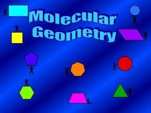 Molecular Geometry Molecular geometry is the threedimensional arrangement