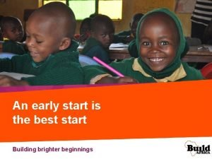 An early start is the best start Building