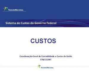 Sistema de Custos do Governo Federal CUSTOS CoordenaoGeral