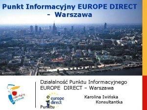 Punkt Informacyjny EUROPE DIRECT Warszawa Dziaalno Punktu Informacyjnego