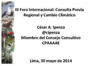 III Foro Internacional Consulta Previa Regional y Cambio