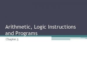 Arithmetic Logic Instructions and Programs Chapter 5 Arithmetic