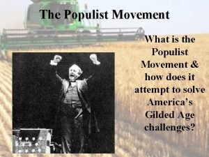 The Populist Movement What is the Populist Movement