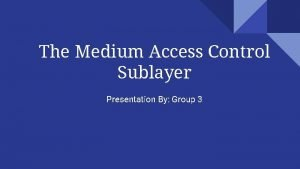 The Medium Access Control Sublayer Presentation By Group