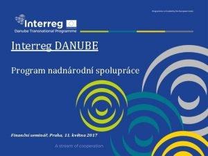 Interreg DANUBE Program nadnrodn spoluprce Finann semin Praha