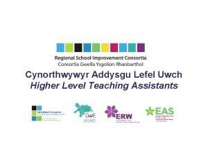 Cynorthwywyr Addysgu Lefel Uwch Higher Level Teaching Assistants