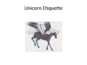 Unicorn Etiquette Unicorn Etiquette Usually unicorn knows how