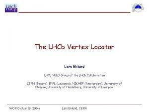 The LHCb Vertex Locator Lars Eklund LHCb VELO