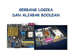GERBANG LOGIKA DAN ALJABAR BOOLEAN Aljabar Boolean n