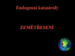 Endogenn katastrofy ZEMTESEN Zemtesen je nhl uvolnn kumulovan