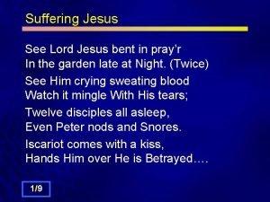 Suffering Jesus See Lord Jesus bent in prayr