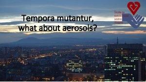 Tempora mutantur what about aerosols PM 10 m