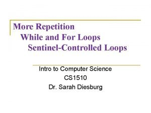 More Repetition While and For Loops SentinelControlled Loops