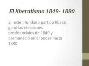 El liberalismo 1849 1880 El recin fundado partido