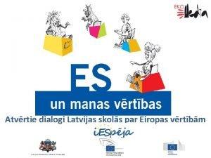 Atvrtie dialogi Latvijas skols par Eiropas vrtbm Par