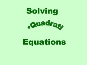 Solving Equations A quadratic equation is an equation
