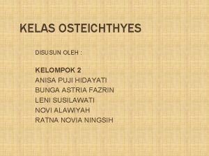 KELAS OSTEICHTHYES DISUSUN OLEH KELOMPOK 2 ANISA PUJI