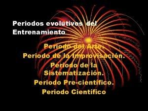 Periodos evolutivos del Entrenamiento Periodo del Arte Periodo