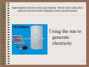 IMPLEMENTATION OF SOLAR FRIDGE WITH FAST CHILLING APPLICATIONS